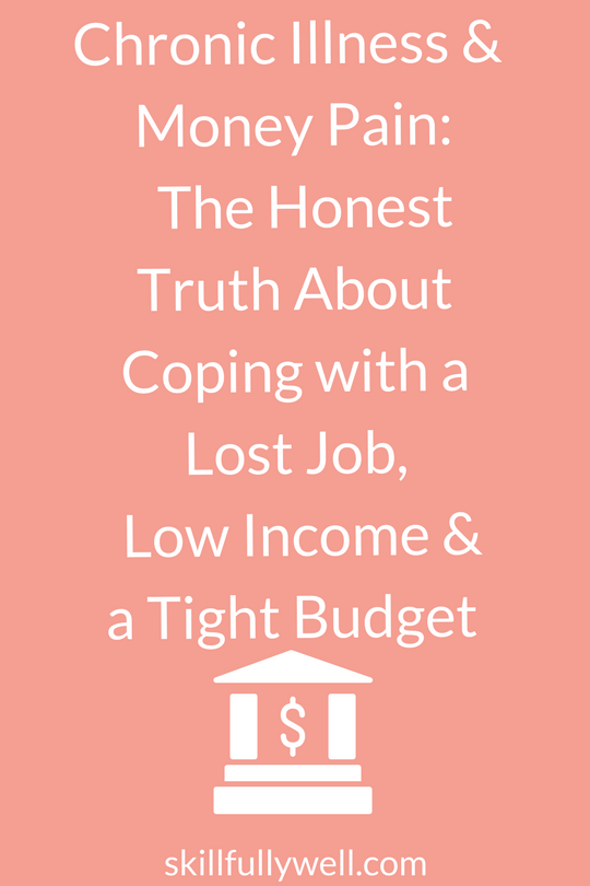 Chronic Illness and Money Pain: The Honest Truth About Coping with a Lost Job, Low Income and a Tight Budget