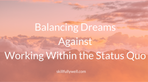 Balancing Dreams Against Working Within the Status Quo