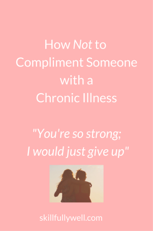 How Not to Compliment Someone Living with Chronic Illness