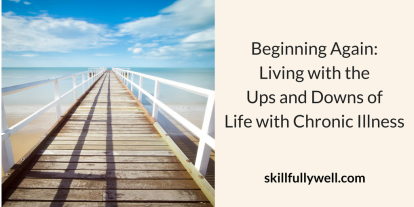 Beginning Again: Living with the Ups and Downs of Life with Chronic Illness