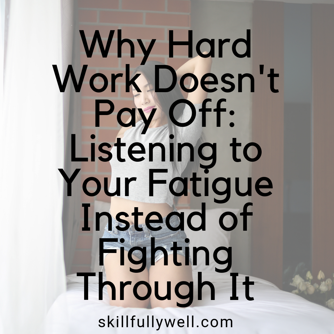 Why Hard Work Doesn't Pay Off: Listening to Your Fatigue Instead of Fighting Through It