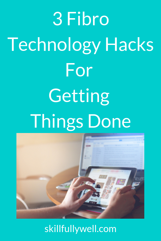 3 Fibro Technology Hacks For Getting Things Done