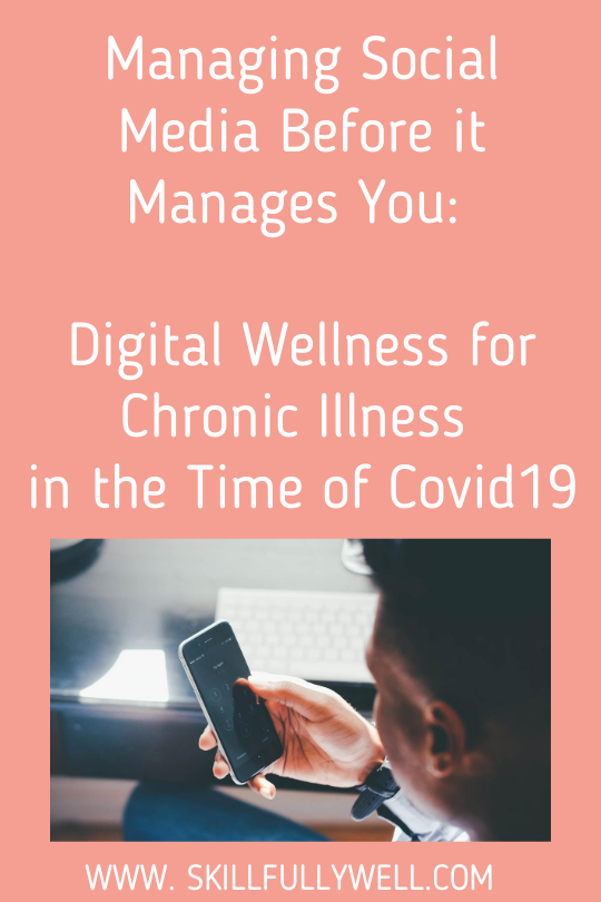 Managing Social Media Before it Manages You: Digital Wellness for Chronic Illness in the Time of Covid-19